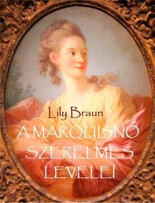 Lily Braun - A marquisnő szerelmes levelei [eKönyv: epub, mobi]