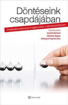 Szántó Richárd - Wimmer Ágnes - Zoltayné Paprika Zita - Döntéseink csapdájában - Viselkedéstudományi megközelítés a döntéselméletben