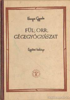 Varga Gyula - Fül-, orr-, gégegyógyászat [antikvár]