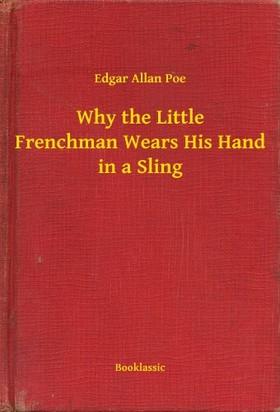 Edgar Allan Poe - Why the Little Frenchman Wears His Hand in a Sling [eKönyv: epub, mobi]
