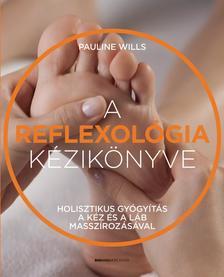 Pauline Wills - A reflexológia kézikönyve Holisztikus gyógyítás a kéz és a láb masszírozásával