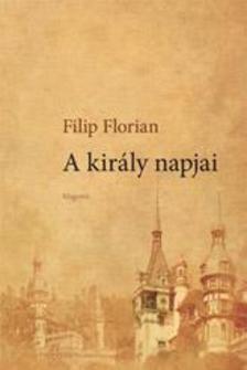 Filip Florian - A király napjai