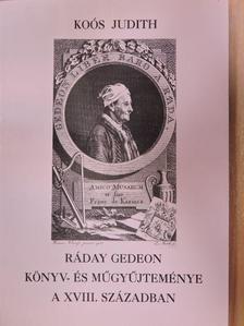 Koós Judith - Ráday Gedeon könyv- és műgyűjteménye a XVIII. században [antikvár]