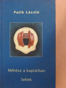 Patik László - Méhész a kaptárban/Sebek [antikvár]