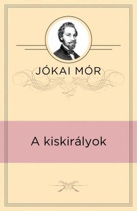 JÓKAI MÓR - A kiskirályok