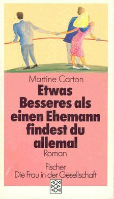 CARTON, MARTINE - Etwas Besseres als einen Ehemann findest du allemal [antikvár]