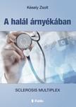 Zsolta Késely - A halál árnyékában - Sclerosis Multiplex [eKönyv: epub, mobi]