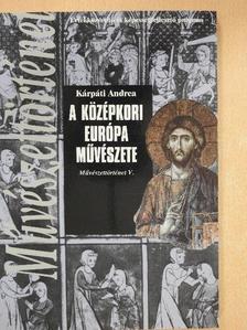 Kárpáti Andrea - A középkori Európa művészete [antikvár]
