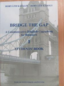 Horváth Károly - Bridge the Gap 1 - Students' Book [antikvár]