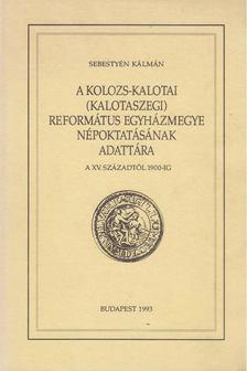 Sebestyén Kálmán - A Kolozs-kalotai (kalotaszegi) Református Egyházmegye népoktatásának adattára [antikvár]