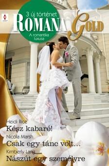 Nicola Marsh, Kimberly Lang Heidi Rice, - Romana Gold 4. kötet (Kész kabaré!, Csak egy tánc volt..., Nászút egy személyre) [eKönyv: epub, mobi]