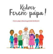 Ferenc pápa - Kedves Ferenc pápa! - Ferenc pápa válaszai gyerekek kérdéseire