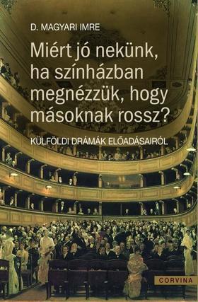 D. Magyari Imre - Miért jó nekünk ha színházban megnézzük, hogy másoknak miért rossz? - Külföldi drámák előadásairól