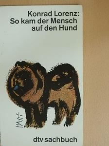 Konrad Lorenz - So kam der Mensch auf den Hund [antikvár]