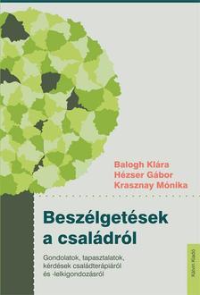 Hézser Gábor - Beszélgetések a családról - Gondolatok, tapasztalatok, kérdések családterápiáról és -lelkigondozásról