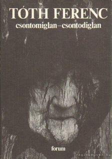 Tóth Ferenc - Csontomiglan-csontodiglan [antikvár]