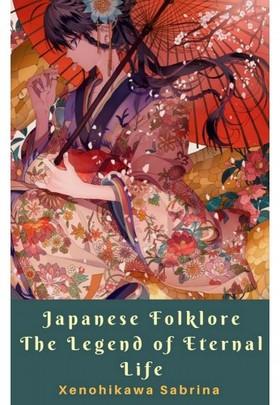 Sabrina Xenohikawa - Japanese Folklore The Legend of Eternal Life [eKönyv: epub, mobi]