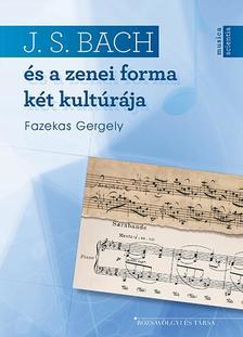 Fazekas Gergely - Johann Sebastian Bach és a zenei forma két kultúrája