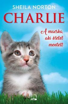 Norton, Sheila - Charlie. A macska, aki életet mentett