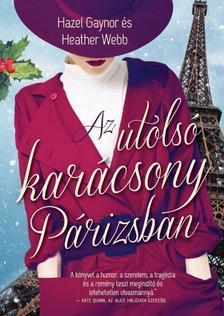 Hazel Gaynor és Heather Webb - Az utolsó karácsony Párizsban