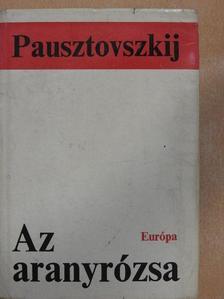 Konsztantyin Pausztovszkij - Az aranyrózsa [antikvár]