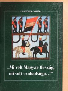 """Balogh Gábor - """"Mi volt Magyar Ország, mi volt szabadsága..."""" [antikvár]"""