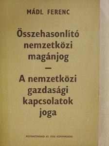 Mádl Ferenc - Összehasonlító nemzetközi magánjog - A nemzetközi gazdasági kapcsolatok joga [antikvár]