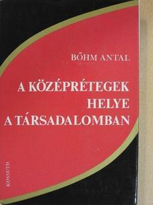 Böhm Antal - A középrétegek helye a társadalomban [antikvár]
