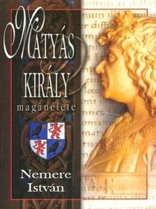 NEMERE ISTVÁN - Mátyás király magánélete [eKönyv: epub, mobi]