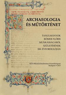 Mikó Árpád - Archaeologia és műtörténet - Tanulmányok Rómer Flóris munkásságáról születésének 200. évfordulóján