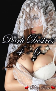 Rose Daisy - Dark Desires 4 - 6 [eKönyv: epub, mobi]
