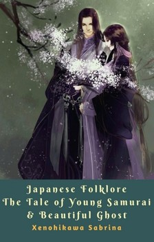 Sabrina Xenohikawa - Japanese Folklore The Tale of Young Samurai & Beautiful Ghost [eKönyv: epub, mobi]