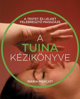 Maria Mercati - A TUINA kézikönyve A testet és lelket felébresztő masszázs