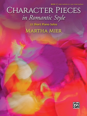 MIER, MARTHA - CHARACTER PIECES IN ROMANTIC STYLE - BOOK 2 - 12 SHORT PIANO SOLOS INTERMEDIATE TO LATE INTERMDIATE