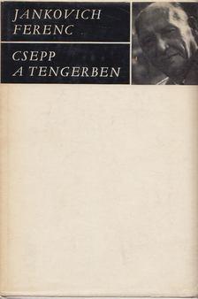 Jankovich Ferenc - Csepp a tengerben [antikvár]