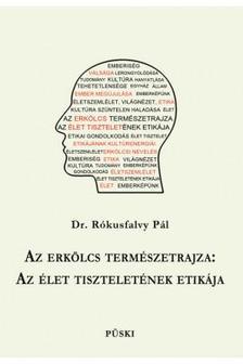 DR. RÓKUSFALVY PÁL - Az erkölcs természetrajza: az élet tiszteletének etikája