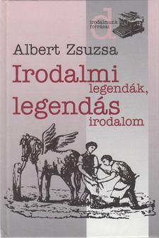 Albert Zsuzsa - Irodalmi legendák, legendás irodalom 1. [antikvár]
