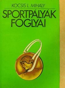 Kocsis L. Mihály - Sportpályák foglyai [antikvár]
