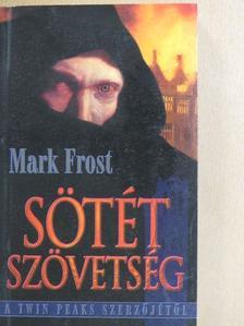 Mark Frost - Sötét szövetség I. [antikvár]