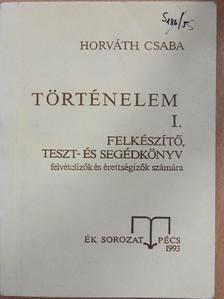 Horváth Csaba - Történelem I. [antikvár]