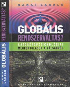 Garai László - Globális rendszerváltás? [antikvár]