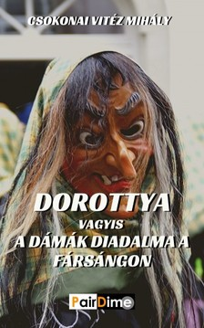 Csokonai Vitéz Mihály - Dorottya vagyis a dámák diadalma a fársángon [eKönyv: epub, mobi]