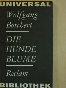 Wolfgang Borchert - Die Hundeblume [antikvár]