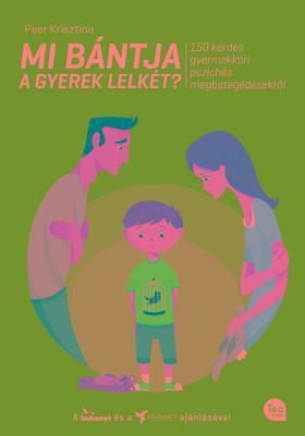 Peer Krisztina - Mi bántja a gyerek lelkét? - 150 kérdés gyermekkori pszichés megbetegedésekről