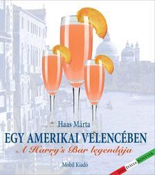 Haas Márta - Egy amerikai Velencében - A Harry's Bar legendája