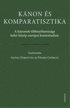 Szávai Dorottya - Földes Györgyi - Kánon és komparatisztika. A kánonok többszólamúsága kelet-közép-európai kontextusban