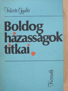 Fekete Gyula - Boldog házasságok titkai [antikvár]