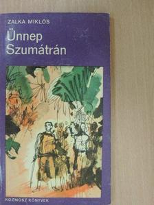 Zalka Miklós - Ünnep Szumátrán [antikvár]