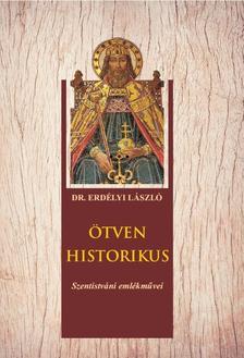 DR. ERDÉLYI LÁSZLÓ - ÖTVEN HISTORIKUS Szentistváni emlékművei