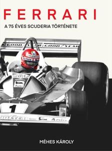 MÉHES KÁROLY - FERRARI - A 75 éves Scuderia története